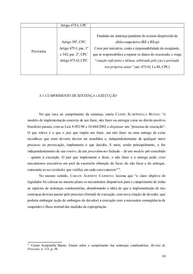 Artigo 475-I, CPC Provisória Artigo 587, CPC Artigo 475-I, par. 1º e 542, par. 2º, CPC Artigo 475-O, CPC Fundada em senten...
