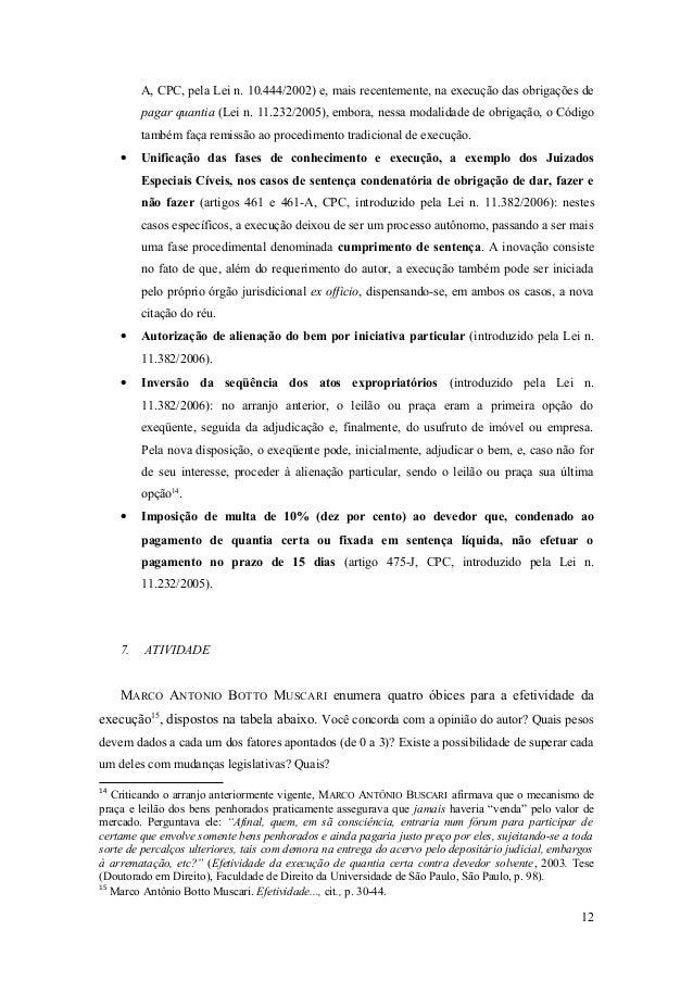 A, CPC, pela Lei n. 10.444/2002) e, mais recentemente, na execução das obrigações de pagar quantia (Lei n. 11.232/2005), e...