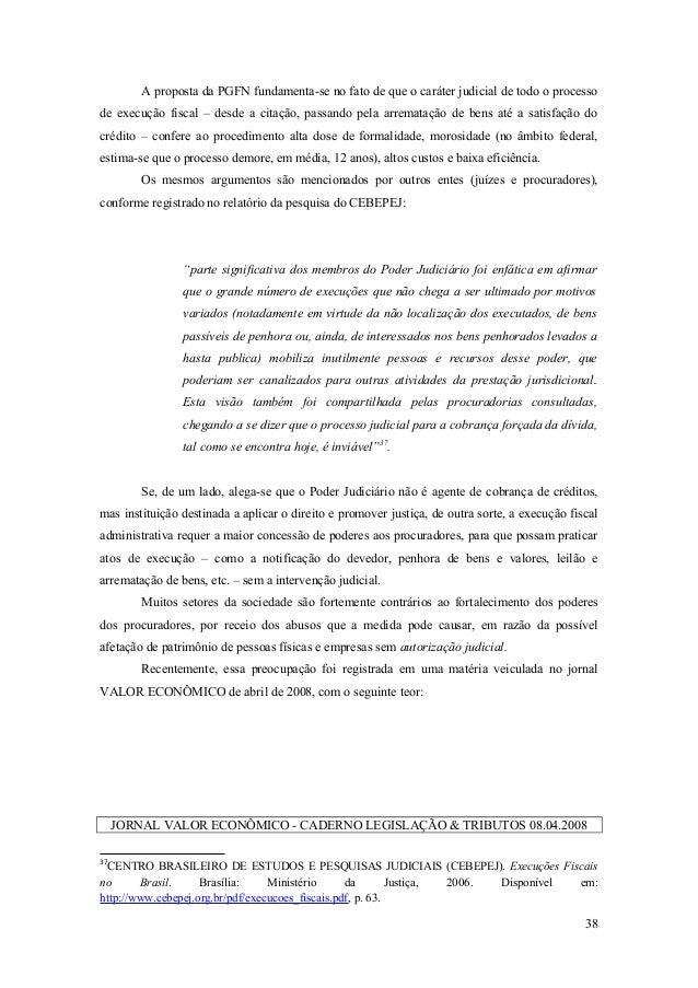 A proposta da PGFN fundamenta-se no fato de que o caráter judicial de todo o processo de execução fiscal – desde a citação...
