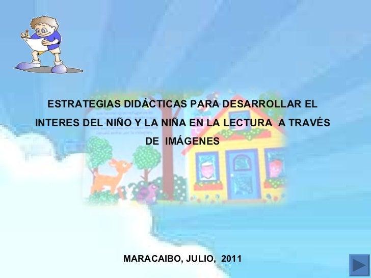 ESTRATEGIAS DIDÁCTICAS PARA DESARROLLAR EL INTERES DEL NIÑO Y LA NIÑA EN LA LECTURA  A TRAVÉS DE  IMÁGENES MARACAIBO, JULI...