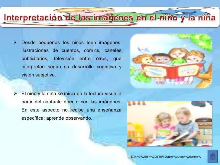 <ul><li>Desde pequeños los niños leen imágenes: ilustraciones de cuentos, comics, carteles publicitarios, televisión entre...