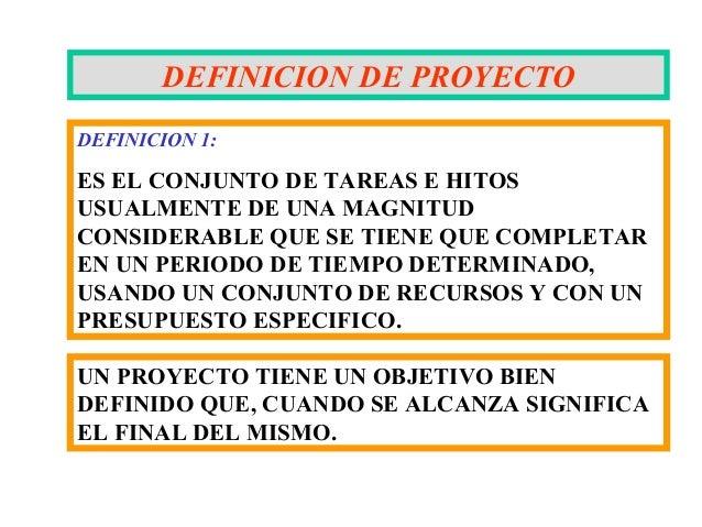 DEFINICION DE PROYECTODEFINICION 1:ES EL CONJUNTO DE TAREAS E HITOSUSUALMENTE DE UNA MAGNITUDCONSIDERABLE QUE SE TIENE QUE...