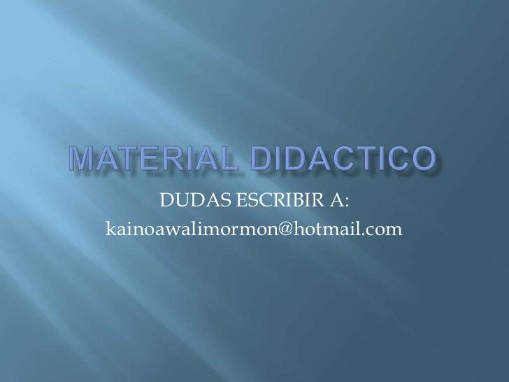 MATERIAL DIDACTICO<br />DUDAS ESCRIBIR A:<br />kainoawalimormon@hotmail.com<br />