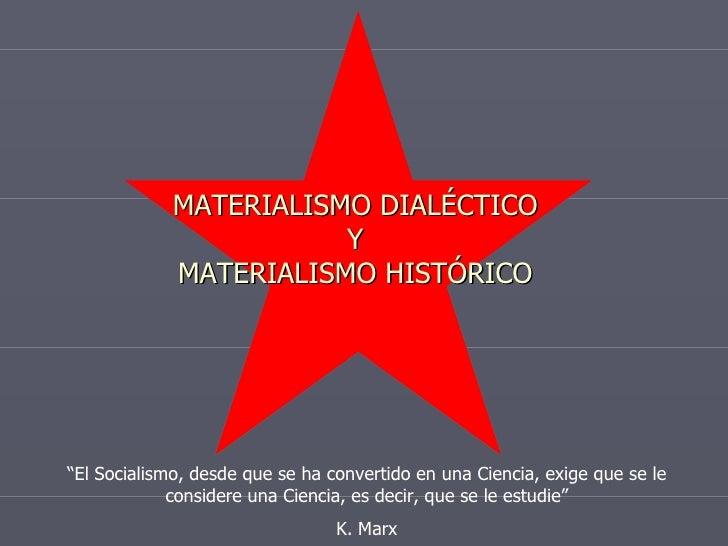 """MATERIALISMO DIALÉCTICO Y MATERIALISMO HISTÓRICO """" El Socialismo, desde que se ha convertido en una Ciencia, exige que se ..."""