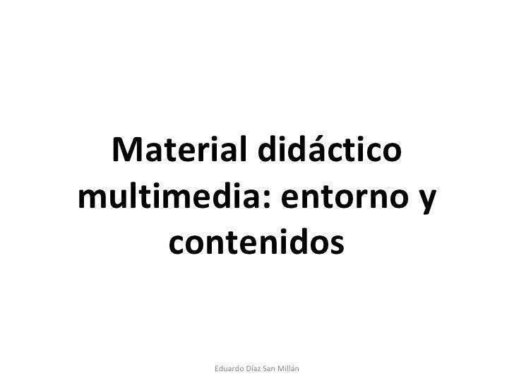 Material didáctico multimedia: entorno y contenidos Eduardo Díaz San Millán