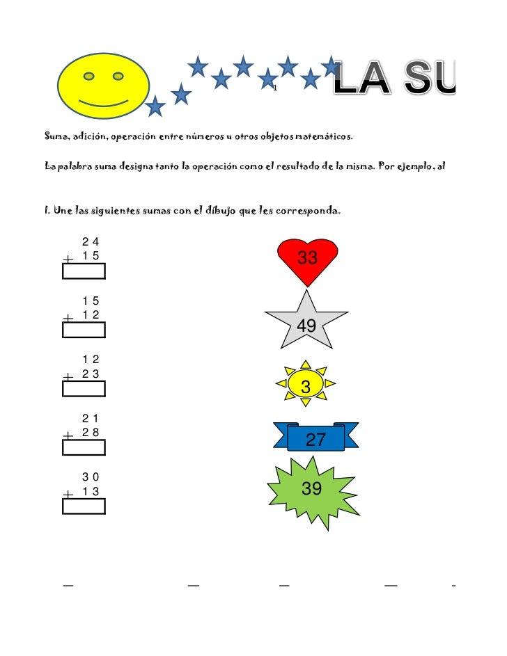 1     Suma, adición, operación entre números u otros objetos matemáticos.   La palabra suma designa tanto la operación com...