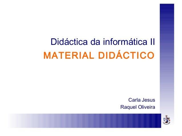 Didáctica da informática IIMATERIAL DIDÁCTICOCarla JesusRaquel Oliveira
