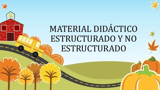MATERIAL DIDÁCTICO ESTRUCTURADO Y NO ESTRUCTURADO