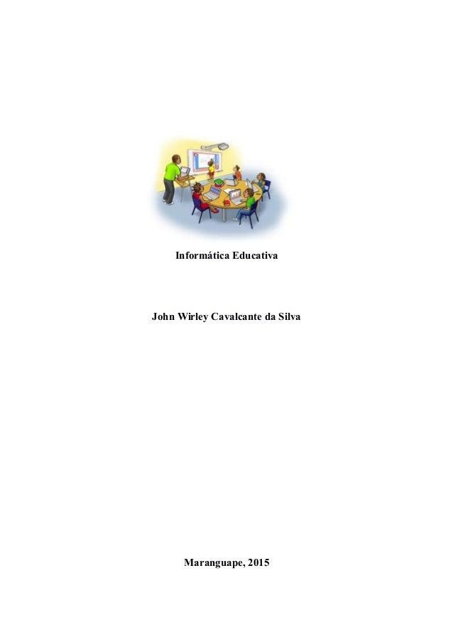 Informática Educativa John Wirley Cavalcante da Silva Maranguape, 2015