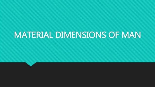MATERIAL DIMENSIONS OF MAN