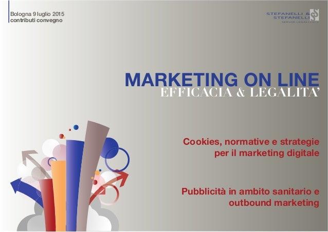 MARKETING ON LINE EFFICACIA & LEGALITA' Cookies, normative e strategie per il marketing digitale Pubblicità in ambito sani...