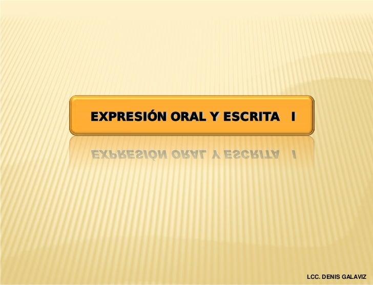 EXPRESIÓN ORAL Y ESCRITA I                             LCC. DENIS GALAVIZ