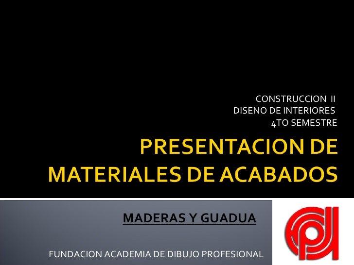CONSTRUCCION  II  DISENO DE INTERIORES  4TO SEMESTRE FUNDACION ACADEMIA DE DIBUJO PROFESIONAL MADERAS Y GUADUA
