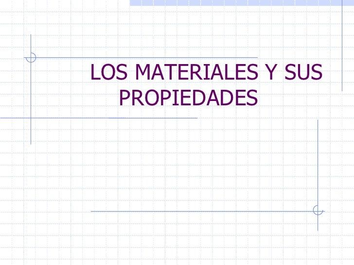 LOS MATERIALES Y SUS PROPIEDADES<br />