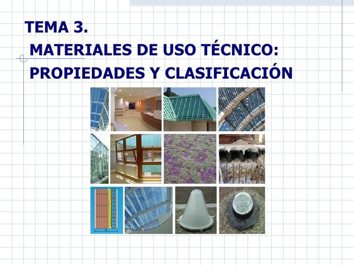 TEMA 3.  MATERIALES DE USO TÉCNICO:  PROPIEDADES Y CLASIFICACIÓN
