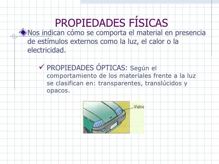 PROPIEDADES FÍSICAS Nos indican cómo se comporta el material en presencia de estímulos externos como la luz, el calor o la...