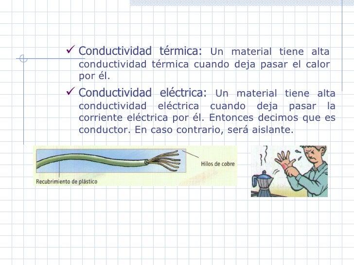 Conductividad térmica:  Un material tiene alta conductividad térmica cuando deja pasar el calor por él.   Conductividad el...