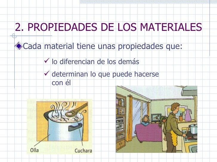 2. PROPIEDADES DE LOS MATERIALES Cada material tiene unas propiedades que: lo diferencian de los demás determinan lo que p...