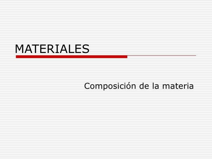MATERIALES Composición de la materia