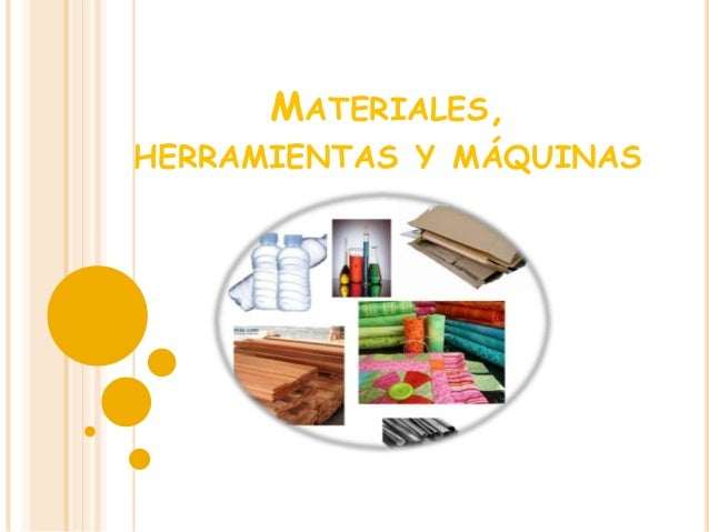 MATERIALES, HERRAMIENTAS Y MÁQUINAS
