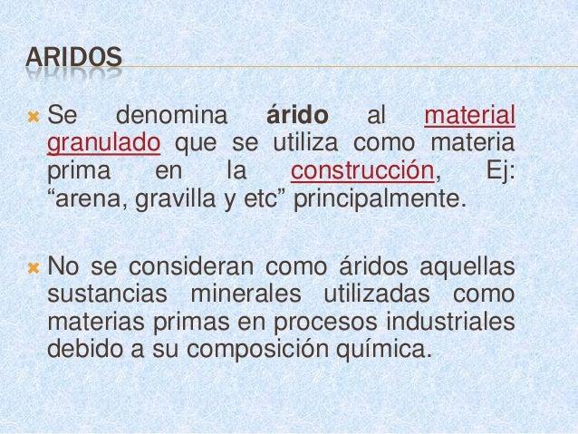    . El árido natural es el que procede del laboreo    de un yacimiento y que ha sido sometido    únicamente a procesos m...
