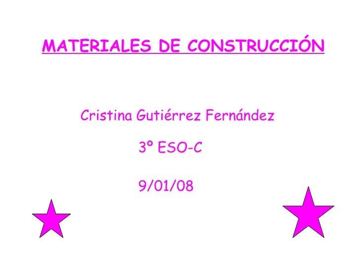 MATERIALES DE CONSTRUCCIÓN Cristina Gutiérrez Fernández 3º ESO-C 9/01/08