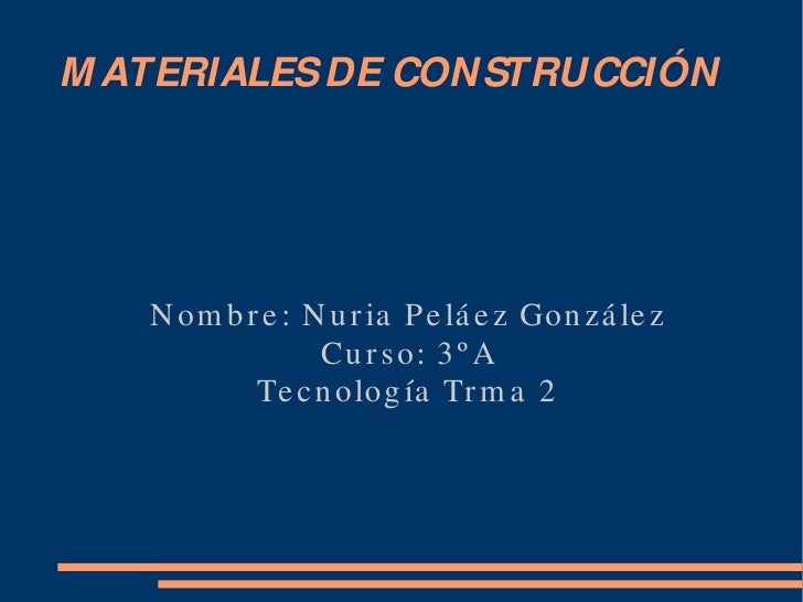 MATERIALES DE CONSTRUCCIÓN Nombre: Nuria Peláez González Curso: 3ºA Tecnología Trma 2