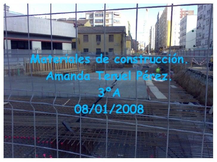 Materiales de construcción. Amanda Teruel Pérez. 3ºA 08/01/2008