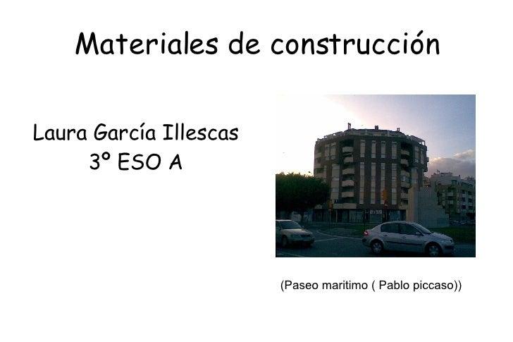 Materiales de construcción Laura García Illescas 3º ESO A (Paseo maritimo ( Pablo piccaso))