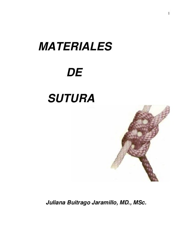 1 MATERIALES DE SUTURA Juliana Buitrago Jaramillo, MD., MSc.