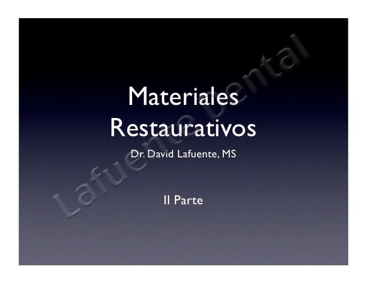Materiales Restaurativos  Dr. David Lafuente, MS           II Parte