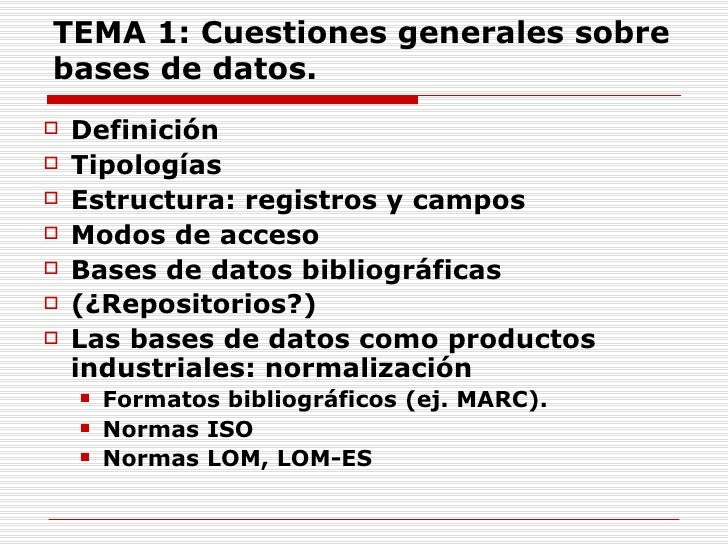 TEMA 1: Cuestiones generales sobre bases de datos.    Definición    Tipologías    Estructura: registros y campos    Mo...