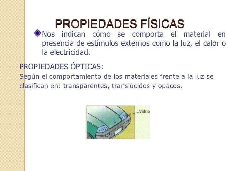 PROPIEDADES FÍSICAS       Nos indican cómo se comporta el material en       presencia de estímulos externos como la luz, e...