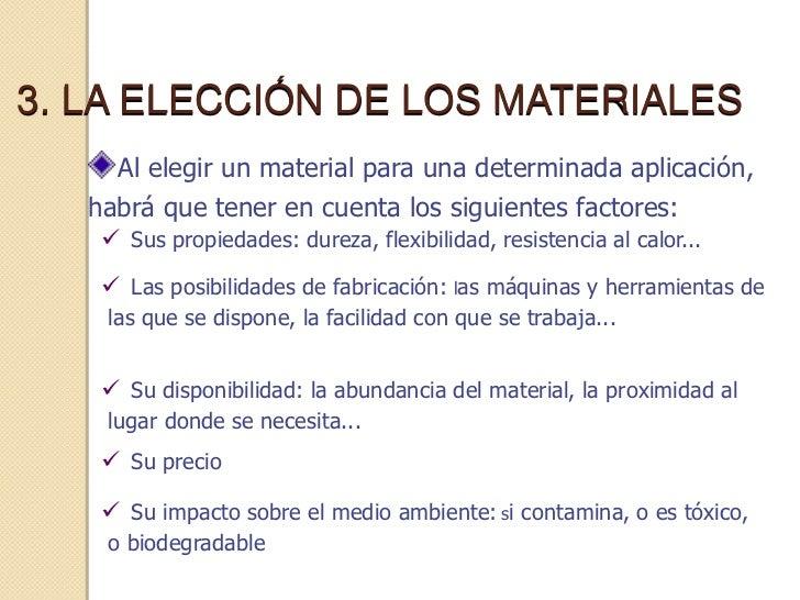 3. LA ELECCIÓN DE LOS MATERIALES     Al elegir un material para una determinada aplicación,   habrá que tener en cuenta lo...