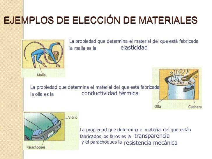 EJEMPLOS DE ELECCIÓN DE MATERIALES                      La propiedad que determina el material del que está fabricada     ...