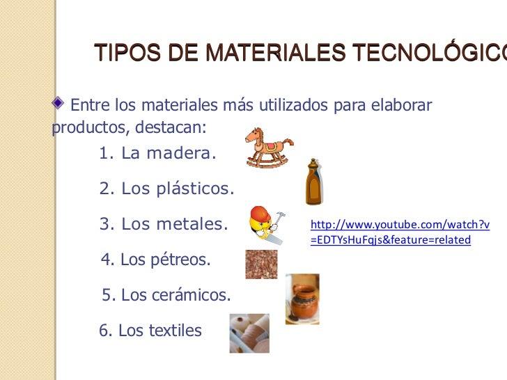 TIPOS DE MATERIALES TECNOLÓGICO  Entre los materiales más utilizados para elaborarproductos, destacan:      1. La madera. ...