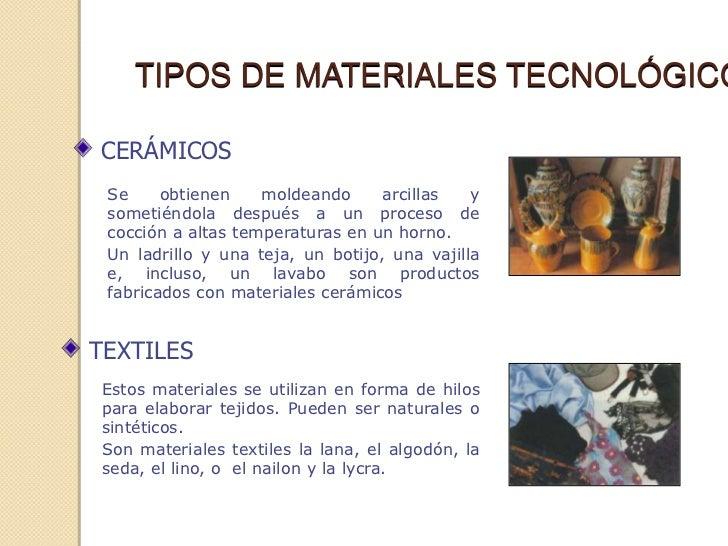 TIPOS DE MATERIALES TECNOLÓGICOCERÁMICOS Se     obtienen    moldeando      arcillas   y sometiéndola después a un proceso ...