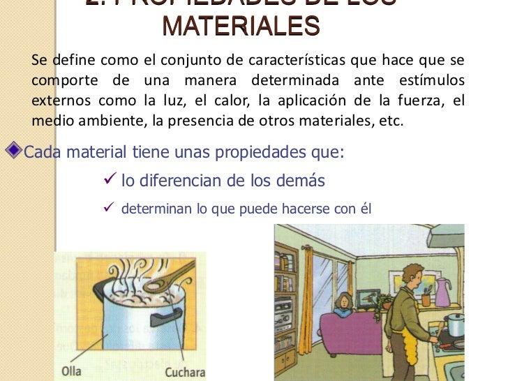 2. PROPIEDADES DE LOS             MATERIALESSe define como el conjunto de características que hace que secomporte de una m...