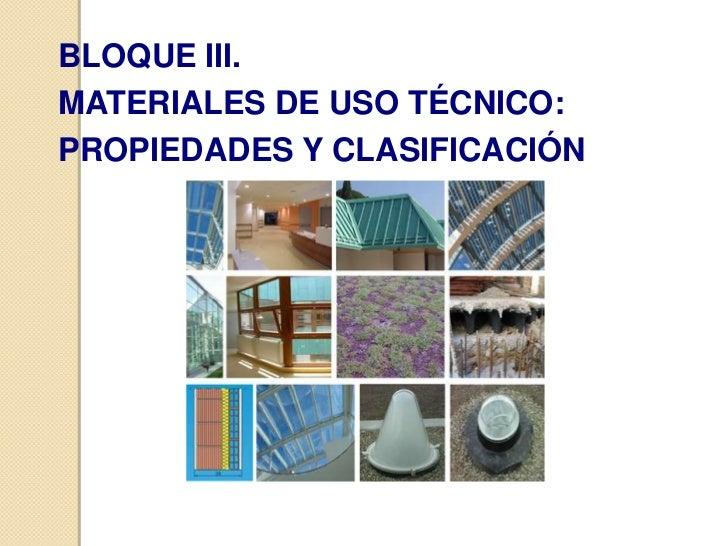 BLOQUE III.MATERIALES DE USO TÉCNICO:PROPIEDADES Y CLASIFICACIÓN