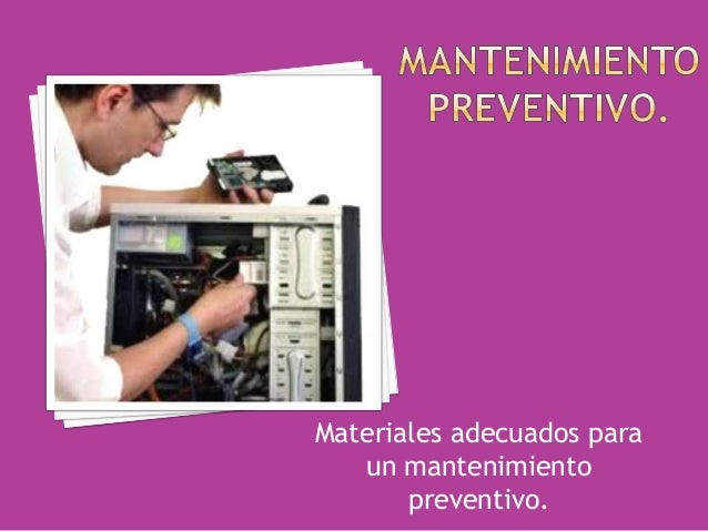 Materiales adecuados paraun mantenimientopreventivo.