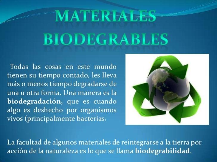 Materiales<br />biodegrables<br />Todas las cosas en este mundo tienen su tiempo contado, les lleva más o menos tiempo deg...