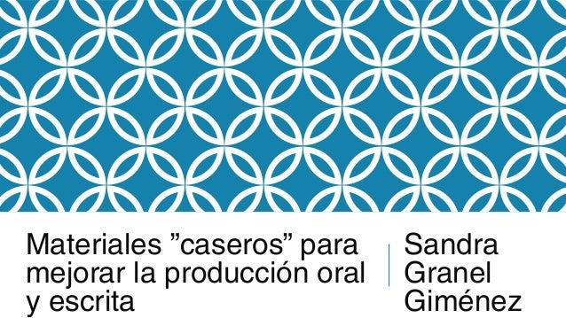 """Materiales """"caseros"""" para mejorar la producción oral y escrita Sandra Granel Giménez"""