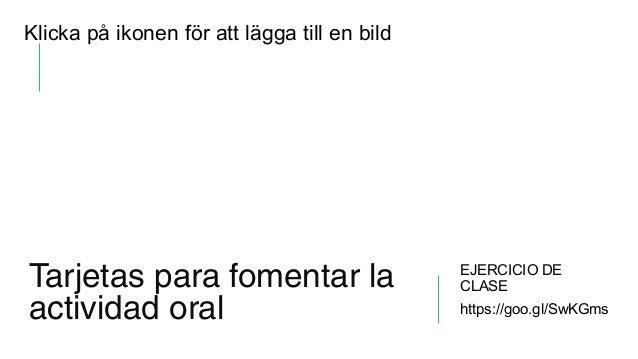 Klicka på ikonen för att lägga till en bild Tarjetas para fomentar la actividad oral EJERCICIO DE CLASE https://goo.gl/SwK...