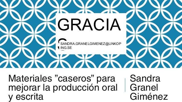 """Materiales """"caseros"""" para mejorar la producción oral y escrita Sandra Granel Giménez GRACIA SSANDRA.GRANELGIMENEZ@LINKOP I..."""