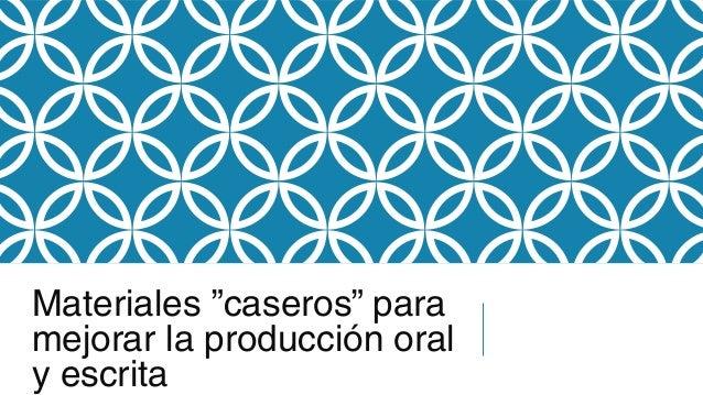 """Materiales """"caseros"""" para mejorar la producción oral y escrita"""