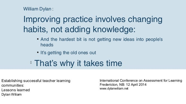 Establishing successful teacher learning communities: Lessons learned Dylan Wiliam William Dylan: Improving practice invo...