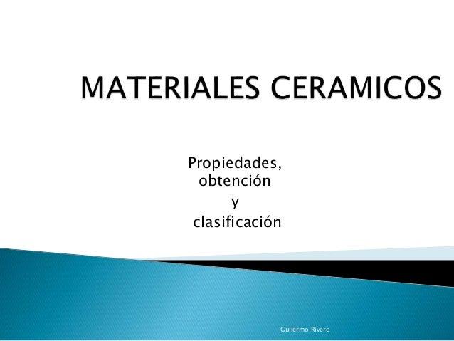 Propiedades, obtención y clasificación Guilermo Rivero