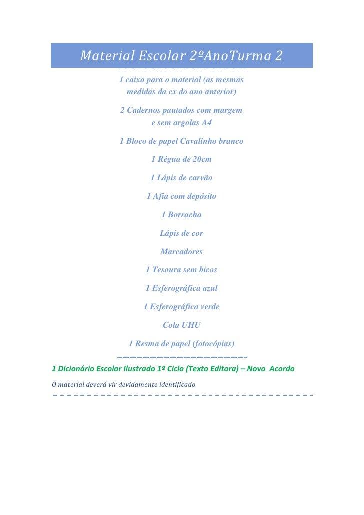 Material Escolar 2ºAnoTurma 2<br />1 caixa para o material (as mesmas medidas da cx do ano anterior)<br />2 Cadernos pauta...