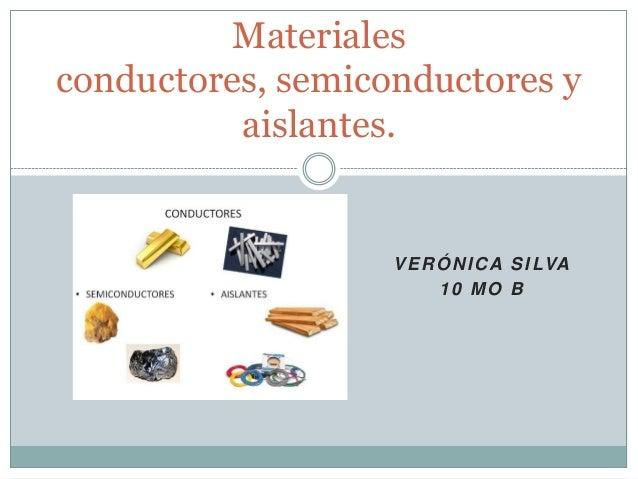 VERÓNICA SILVA10 MO BMaterialesconductores, semiconductores yaislantes.