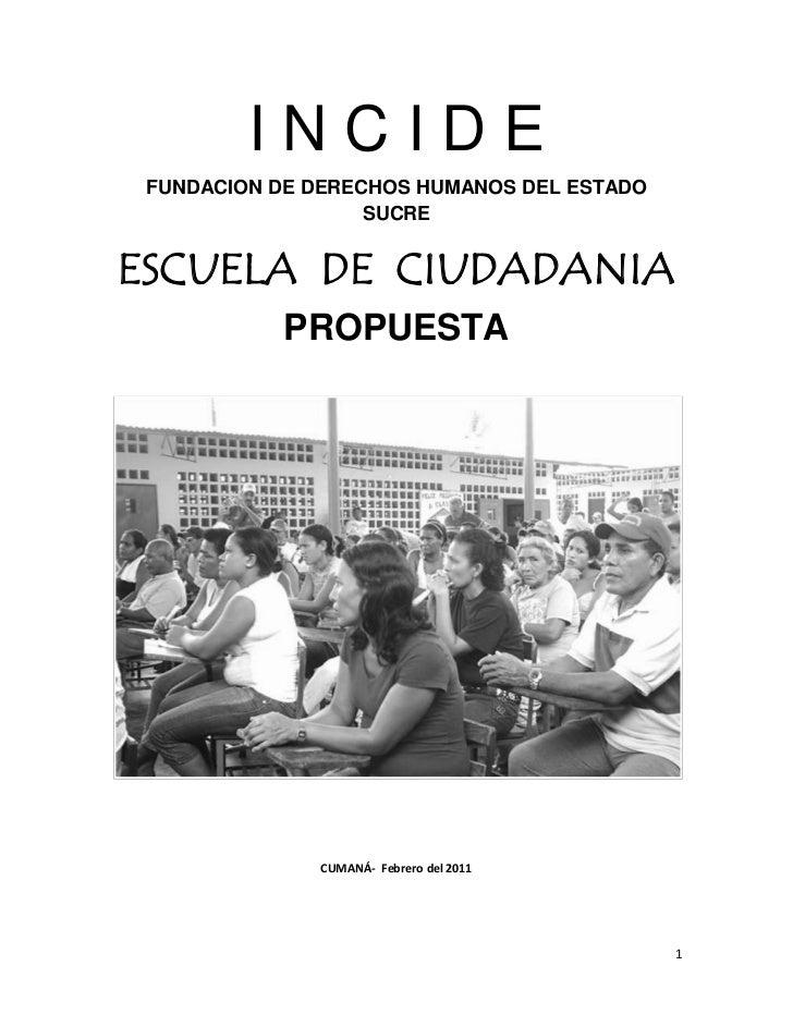 I N C I D E<br />FUNDACION DE DERECHOS HUMANOS DEL ESTADO SUCRE<br />ESCUELA  DE  CIUDADANIA<br />PROPUESTA<br />         ...